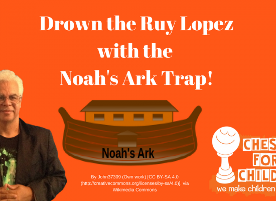 Drown the Ruy Lopez with the Noah's Ark trap