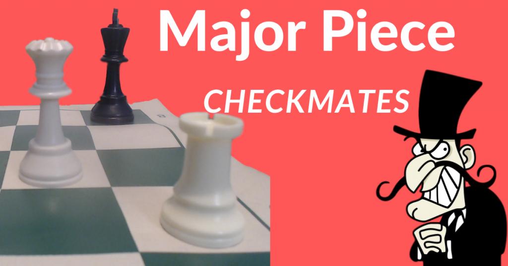 Major Piece Checkmates